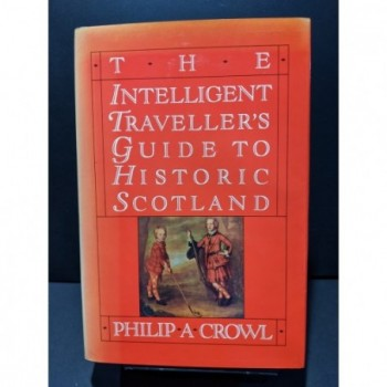 The Intelligent Traveller's Guide to Historic Scotland Book by Crowl, Philip A
