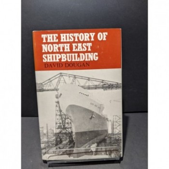 The History of North East Shipbuilding Book by Dougan, Daviud