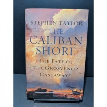 The Caliban Shore: The Fate of the Brosvenor Castaways Book by Taylor & Stephen