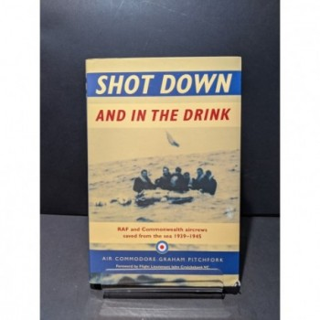 Shot Down and in the Drink:RAF and Commonwealth aircrews saved from the sea 1939-1945 Book by Pitchfork, Graham