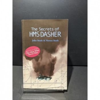 The Secrets of HMS Dasher Book by Steele, John & Steele, Noreen