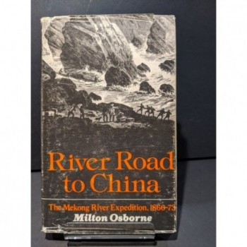 River Road to China: The Mekong River Expedition 1866-73 Book by Osborne, Milton