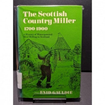 The Scottish Country Miller 1700-1900 Book by Gauldie, Enid