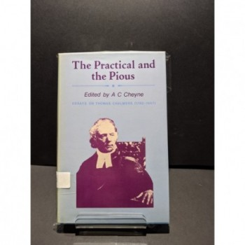 The Practical and the Pious - Essays on Thomas Chalmers (1780 - 1847) Book by Cheyne, A C (ed)