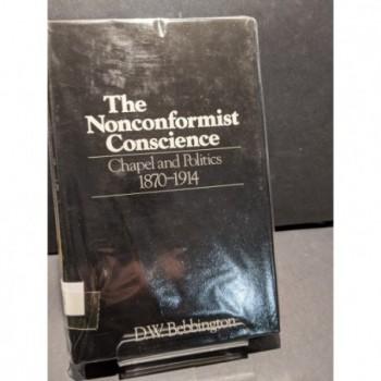 The Nonconformist Conscience - Chapel and Politics 1870-1914 Book by Bebbington, D W