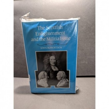 The Scottish Enlightenment and the Militia Issue Book by Robertson, John
