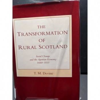 The Transformation of Rural Scotland - Social Change and the Agrarian Economy 1660-1815 Book by Devine, T M