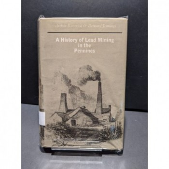 A History of Lead Mining in the Pennines Book by Raistrick & Jennings