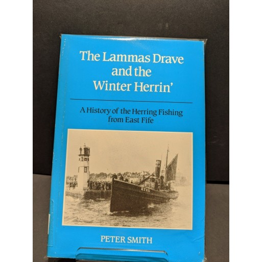 The Lammas Drave and the Winter Herrin'  A History of the Herring Fishing from East Fife Book by Smith, Peter