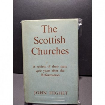 The Scottish Churches: A review of their state 400 years after the Reformation Book by Highet, John