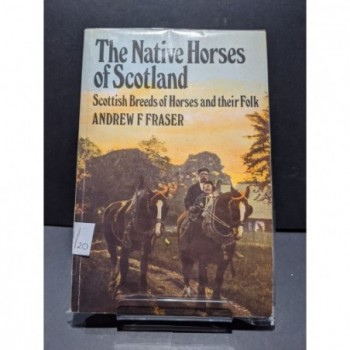 The Native Horses of Scotland - Scottish Breeds of Horses and their Folk Book by Fraser, Andrew F