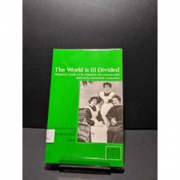 The World is Ill Divided: Women's Work in Scotland - 19th and early 20th century Book by Gordon & Breitenbach eds