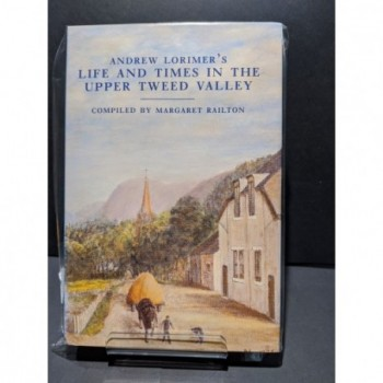 Andrew Lorimer's Life & Times in the Upper Tweed Valley Book by Railton, M (compiler)