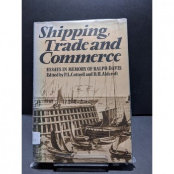 Shipping, Trade and Commerce:Essays in Memory of Ralph Davis Book by Cottrell & Aldcroft (eds)