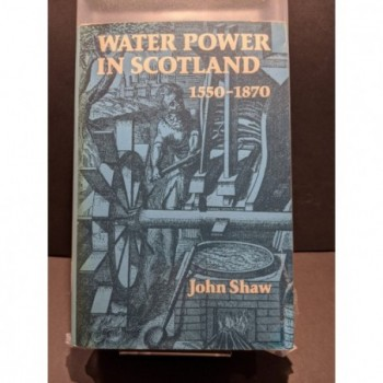 Water Power in Scotland 1550-1870 Book by Shaw, John