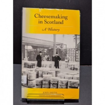 Cheesemaking in Scotland. A History Book by Smith, John