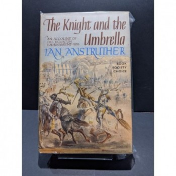The Knight and the Umbrella.  A Account of the Eglinton Tournament 1839 Book by Andstruther, Ian