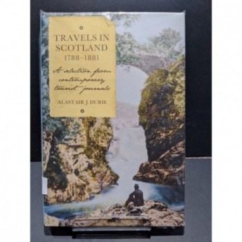 Travels in Scotland 1788-1881 - a selection from contemporary tourist journals Book by Durie, Alastair J (ed)