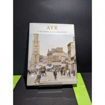 Ayr: A History & Celebration Book by Close, Rob