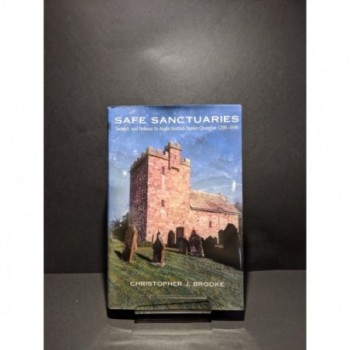 Safe Sanctuaries: Security and Defence in Anglo-Scottish Border Churches 1290-1690 Book by Brooke, Christopher J