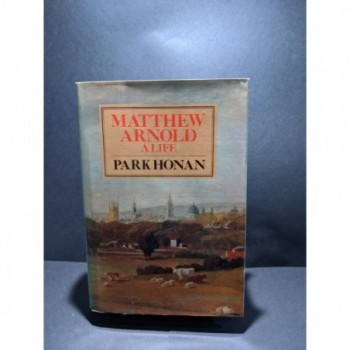 Matthew Arnold: A Life Book by Honan, Park