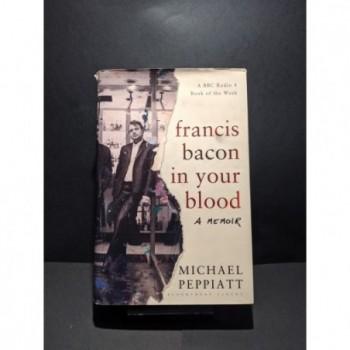 Francis Bacon in your Blood Book by Peppiatt, Michael