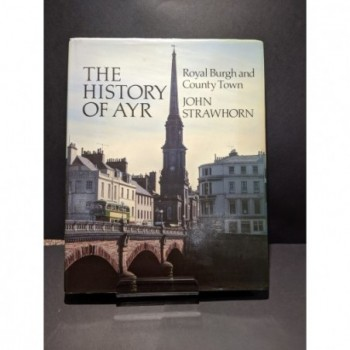 The History of Ayr: Royal Burgh and County Town Book by Strawthorn, John