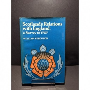 Scotland's Relations with England: A Survey to 1707 Book by Ferguson, William