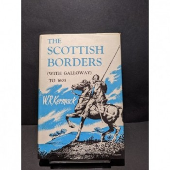 The Scottish Borders (with Galloway) to 1603 Book by Kermack, W R
