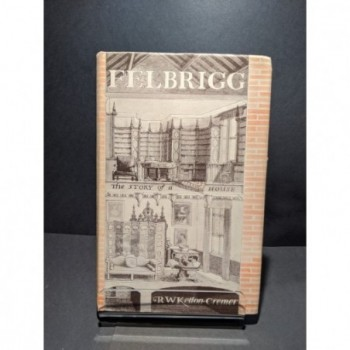 Felbrigg: The Story of a House Book by Ketton-Cremer, R W