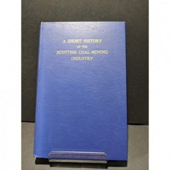 A Short History of the Scottish Coal-Mining Industry Book