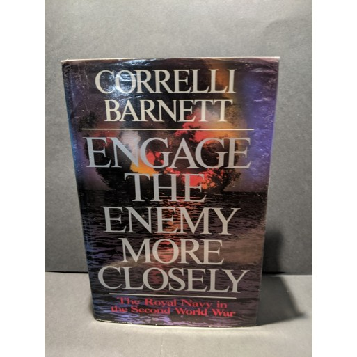 Engage the Enemy More Closely: The Royal Navy in the Second World War Book by Barnett, Cornell