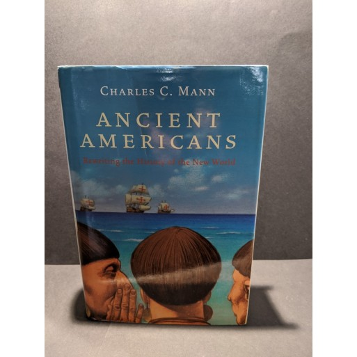 Ancient Americans: Rewriting the History of the New World Book by Mann, Charles C