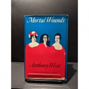 Mortal Wounds: The Lives of Three Tormented Women Book by West, Anthony