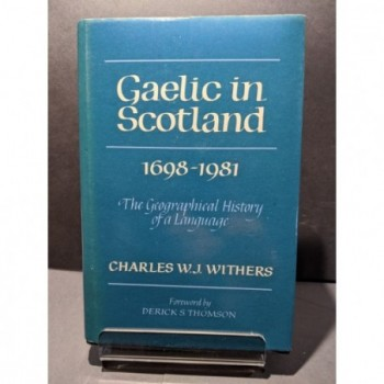 Gaelic in Scotland 1698-1981: The Geographical History of a Language Book by Withers, Charles W J