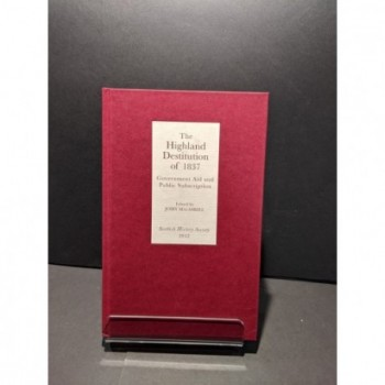 The Highland Destitution of 1837: Government Aid & Public Subscription Book by MacAskill (ed)