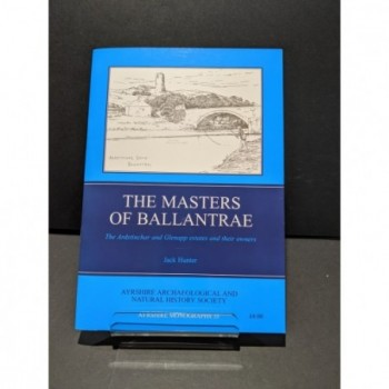 The Masters of Ballantrae: TYhe Ardstinchar and Glenapp estates and their owners Book by Hunter. Jack
