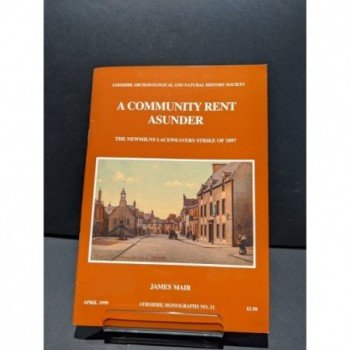 A Community Rent Asunder: The Newmilns Laceweavers Strike of 1897 Book by Mair, James
