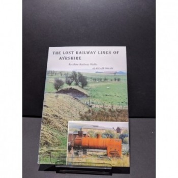 The Lost Railway Lines of Ayrshire - Ayrshire Railway Walks Book by Wham, Alasdair
