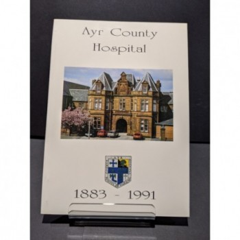 Ayr County Hospital 1883-1991 An Historical Commemoration Book by Moore, John M