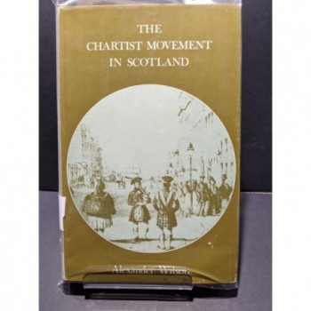 The Chartist Movement in Scotland Book by Wilson, Alexander