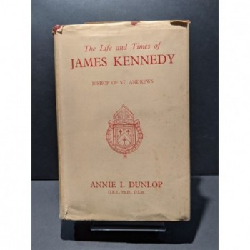 The Life and Times of James Kennedy, Bishop of St. Andrews Book by Dunlop, Annie I