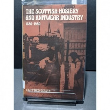 The Scottish Hosiery & Knitwear Industry Book by Gulvin, Clifford
