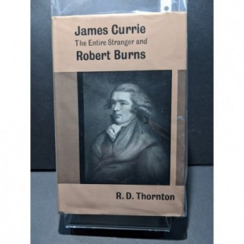 James Currie: The Entire Stranger and Robert Burns Book by Thornton, R D