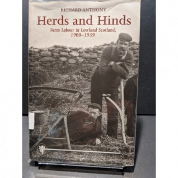 Herds & Hinds: Farm Labour in Lowland Scotland 1900-1939 Book by Anthony, Richard