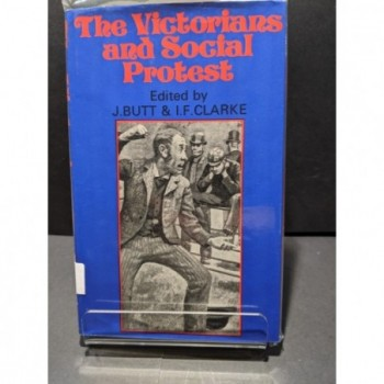 The Victorians & Social Protest Book by Butt & Clarke (eds)
