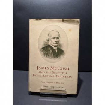 James McCosh and the Scottish Intellectual Tradition.From Glasgow to Princeton Book by Hoeveler, J David