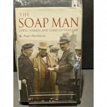 The Soapman: Lewis, Harris & Lord Leverhulme Book by Hutchinson, Roger