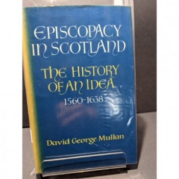Episcopacy in Scotland: The History of an Idea 1560-1638 Book by Mullan, David George