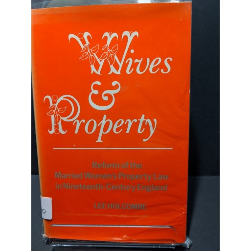 Wives & Property: Reform of the Married Women's Property Law in Nineteenth Century England Book by Holcombe, Lee